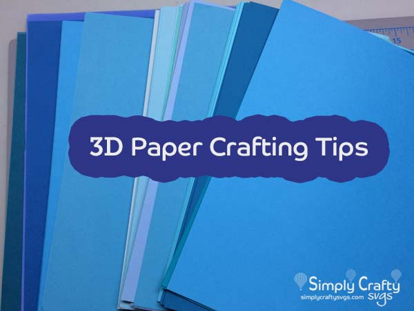 7 Useful Tips for 3D Paper Crafting