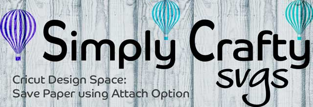 Cricut Design Space: Save Paper Using the Attach Option