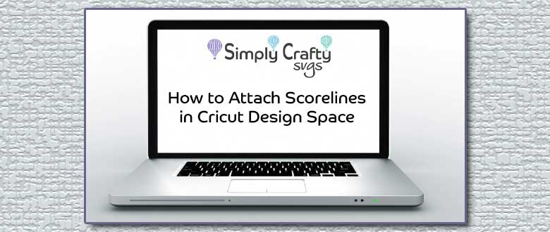 Tips for Scoring in Cricut Design Space – Simply Crafty SVGs