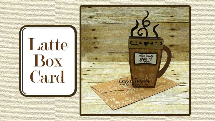Latte Box Card by Leslie