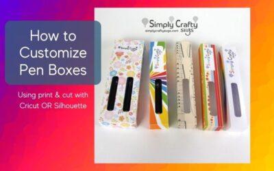 Customize Pen Boxes using Cricut or Silhouette